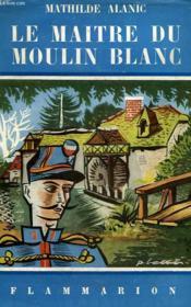 Le Maitre Du Moulin Blanc. Collection Flammarion N° 19 - Couverture - Format classique