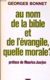 Au Nom De La Bible Et Del'Evangile, Quelle Morale ? - Couverture - Format classique