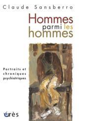 Homme parmi les hommes ; portraits et chroniques psychiatriques - Couverture - Format classique