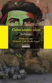 Cuba, année zéro ; anthologie - Couverture - Format classique