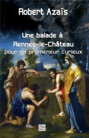 Une balade à Rennes-le-chateau ; pour un promeneur curieux - Couverture - Format classique