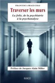 Traverser les murs ; la folie, de la psychiatrie à la psychanalyse - Couverture - Format classique