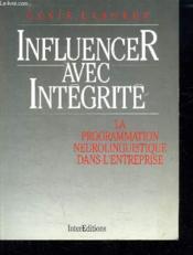 Influencer avec intégrité ; la programmation neuro-linguistique dans l'entreprise - Couverture - Format classique