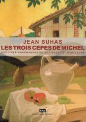 Les trois cèpes de michel ; histoires gourmandes du sud-ouest et d'ailleurs - Couverture - Format classique