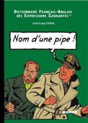 Dictionnaire franco-anglais des expressions courantes t.2 ; nom d'une pipe, name of a pipe - Couverture - Format classique