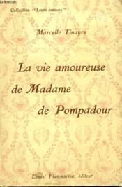 La Vie Amoureuse De Madame De Pompadour. Collection : Leurs Amours. - Couverture - Format classique