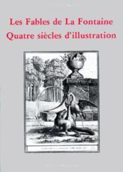 Les fables de La Fontaine ; quatre siècle d'illustration - Couverture - Format classique