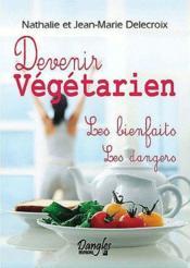 Devenir végétarien ; les bienfaits, les dangers - Couverture - Format classique