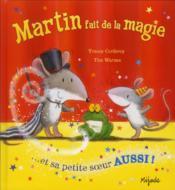 Martin Fait De La Magie ; Et Sa Petite Soeur Aussi ! - Couverture - Format classique