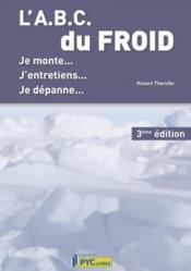 L'A.B.C. du froid ; je monte, j'entretiens, je dépanne (3e édition) - Couverture - Format classique