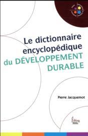 Le dictionnaire encyclopédique du développement durable - Couverture - Format classique