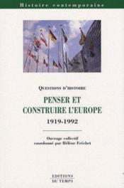 Penser et construire l'Europe 1919-1992 - Couverture - Format classique