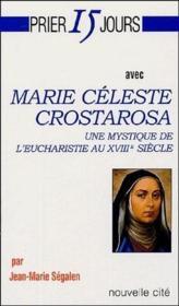 Prier 15 jours avec... ; Marie Céleste Crostarosa, une mystique de l'Eucharistie au XVIIIe siècle - Couverture - Format classique