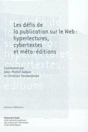 Les defis de la publication sur le web : hyperlectures, cybertextes et meta-editions - Couverture - Format classique