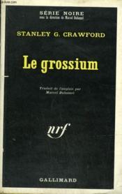 Le Grossium. Collection : Serie Noire N° 1275 - Couverture - Format classique