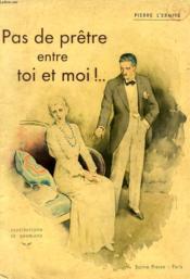 Pas De Pretre Entre Toi Et Moi !.. - Couverture - Format classique