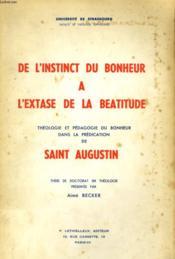 De L'Instinct Du Bonheur A L'Extase De La Beatitude - Theologie Et Pedagogie Du Bonheur Dans Le Predication De Saint Augustin - Couverture - Format classique