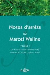 Notes d'arrêts de Marcel Waline t.1 ; les bases du droit administratif (sources des règles, sujets, actes) (1re édition) - Couverture - Format classique