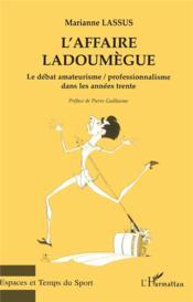 L'affaire Ladoumegue ; le débat amateurisme/professionnalisme dans les années trente - Couverture - Format classique