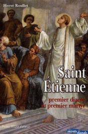Saint-Etienne ; premier diacre et premier martyr - Couverture - Format classique