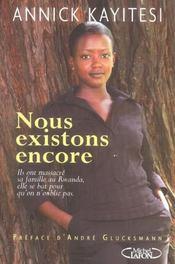 Nous Existons Encore ; Ils Ont Massacre Sa Famille Au Rwanda. Elle Se Bat Pour Qu'On N'Oublie Pas - Intérieur - Format classique