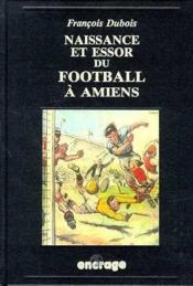 Naissance et essor du foot a amiens - Couverture - Format classique