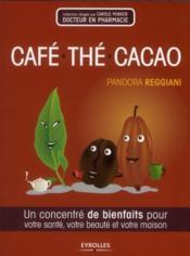 Café, thé, cacao ; un concentré de bienfaits pour votre santé, votre beauté et votre maison - Couverture - Format classique