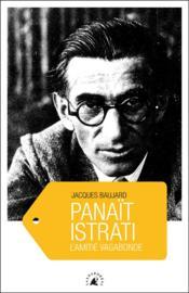 Panaït Istrati ; l'amitié vagabonde - Couverture - Format classique