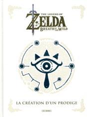 The legend of Zelda ; breath of the wild ; la création d'un prodige - Couverture - Format classique