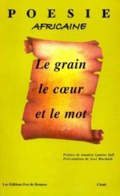Le grain le coeur et le mot ; poesie africaine - Couverture - Format classique