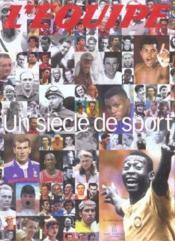 L'Equipe ; Un Siecle De Sport - Couverture - Format classique