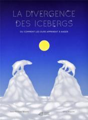La divergence des icebergs ; ou comment les ours apprirent à nager - Couverture - Format classique