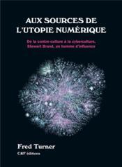 Aux sources de l'utopie numérique : de la contre-culture à la cyberculture, Stewart Brand, un homme d'influence - Couverture - Format classique