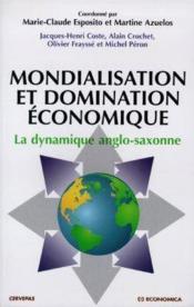 Mondialisation Et Domination Economique, La Dynamique Anglo-Saxonne - Couverture - Format classique