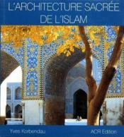 L'Architecture Sacree De L'Islam - Couverture - Format classique