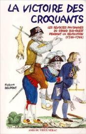 La victoire des croquants ; les révoltes paysannes du grand Sud-Ouest pendant la révolution (1789-1799) - Couverture - Format classique