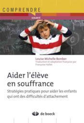 Aider l'élève en souffrance ; stratégies pratiques pour aider les enfants qui ont des difficultés d'attachement - Couverture - Format classique