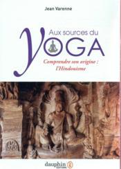 Aux sources du yoga ; comprendre l'origine du yoga : l'hindouisme - Couverture - Format classique