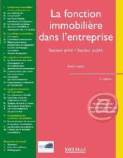 La fonction immobilière dans l'entreprise ; secteur privé, secteur public (2e édition) (2e édition) - Couverture - Format classique