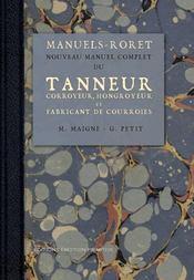 Nouveau manuel complet du tanneur ; corroyeur, hongroyeur, et fabricant de courroies - Intérieur - Format classique