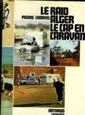 Le Raid Alger Le Cap En Caravane - Couverture - Format classique