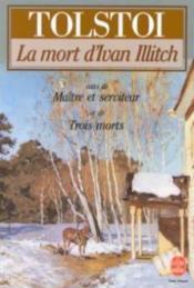 La mort d'ivan illitch - suivi de maitre et serviteur et de trois morts - Couverture - Format classique