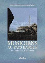 Musiciens Au Pays Basque Du Moyen Age Au Xxe Siecle - Couverture - Format classique