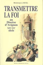 Transmettre la foi au diocese d'avignon xixe - xxe siecle - Intérieur - Format classique