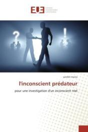 L'inconscient predateur - pour une investigation d'un inconscient reel - Couverture - Format classique
