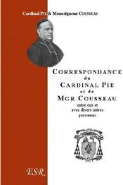Correspondance Du Cardinal Pie Et De Mgr Cousseau (1849-1873) - Couverture - Format classique