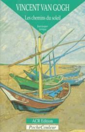 Vincent Van Gogh ; les chemins du soleil - Couverture - Format classique