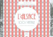 100% VINTAGE ; l'Alsace à travers la carte postale ancienne - Couverture - Format classique