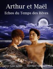 Arthur et Maël ; échos du temps des rêves - Couverture - Format classique