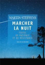 Marcher la nuit ; textes de patience et de résistance - Couverture - Format classique